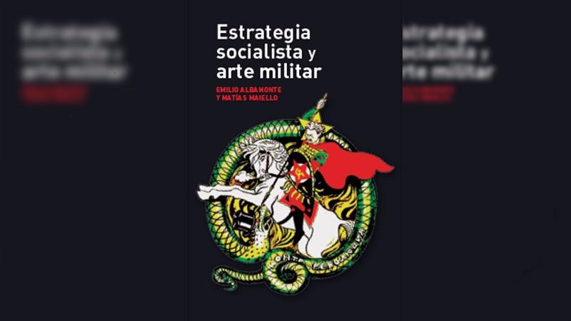 Nuova pubblicazione: Strategia socialista e arte militare, di Emilio Albamonte e Matías Maiello