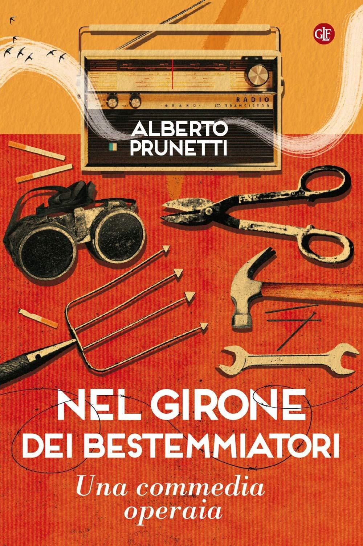 """""""Nel girone dei bestemmiatori"""": dialogo semiserio sul romanzo di Alberto Prunetti"""